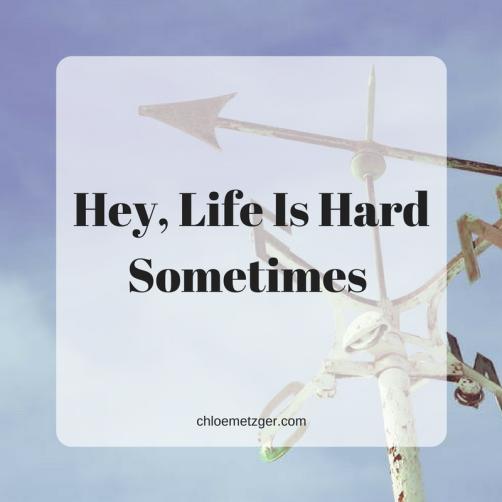 Hey, Life Is Hard Sometimes
