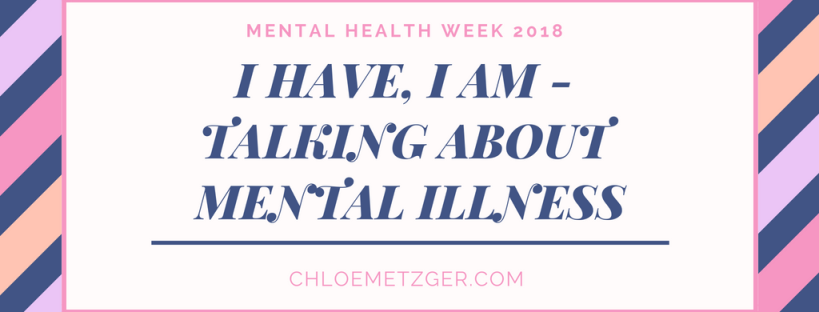 I Have, I Am Talking About Mental Illness