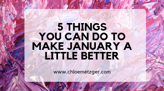 5 Things You Can Do To Make January A Bit Better