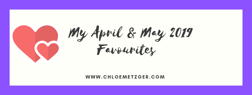 April & May 2019 Favourites
