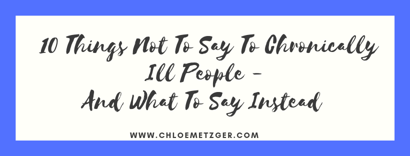 10 Things Not To Say To Chronically Ill People - And What To Say Instead