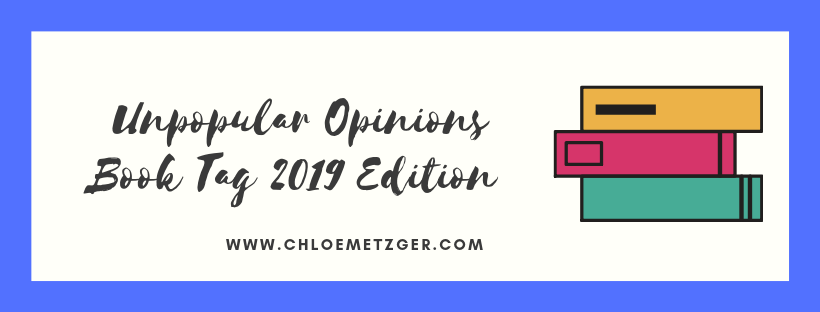 Unpopular Opinions Book Tag 2019 Edition