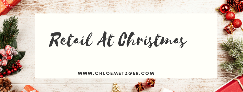 Blogmas 2019 - Retail At Christmas