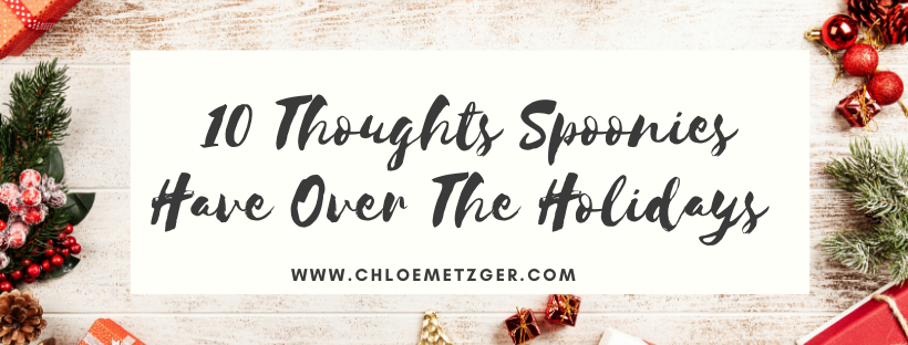 10 Thoughts Spoonies Have Over The Holidays