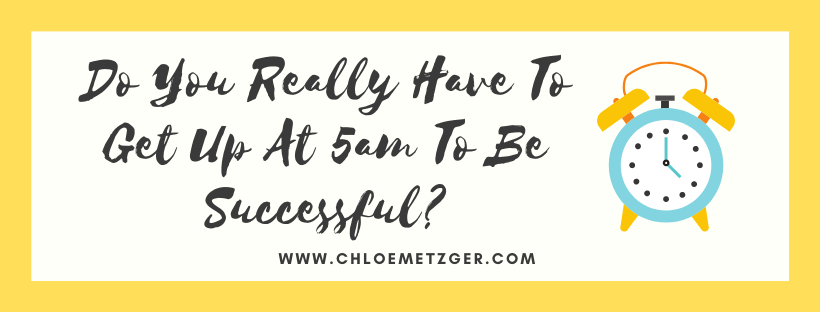 Do You Really Have To Get Up At 5am To Be Successful?