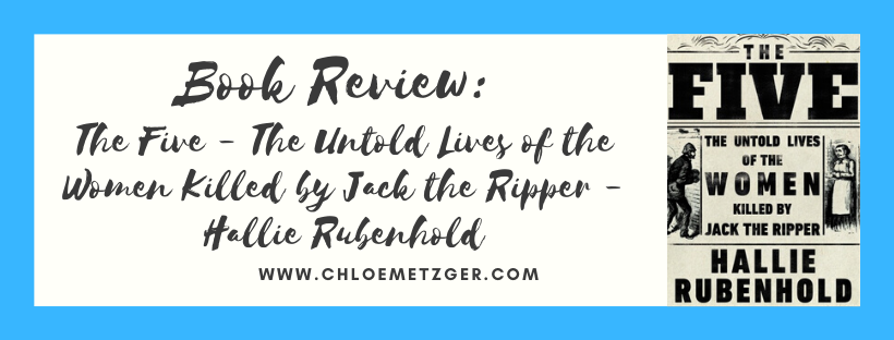 Book Review: The Five - The Untold Lives of the Women Killed by Jack the Ripper - Hallie Rubenhold