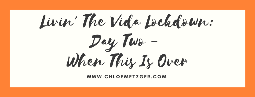 Livin' The Vida Lockdown: Day Two - When This Is Over