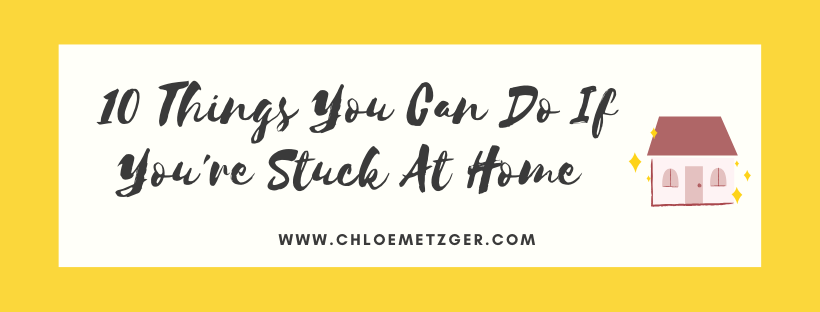 10 Things You Can Do If You're Stuck At Home