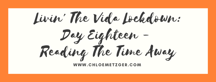 Livin' The Vida Lockdown: Day Eighteen - Reading The Time Away