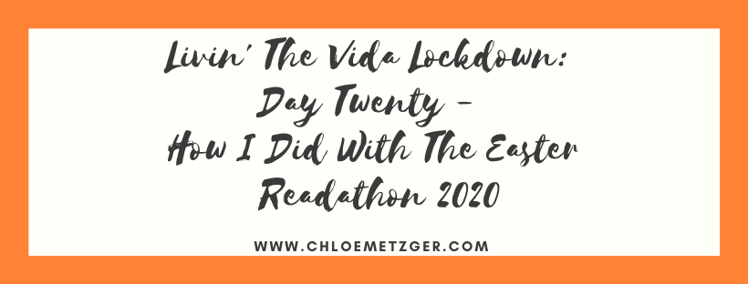 Livin' The Vida Lockdown: Day Twenty - How I Did With The Easter Readathon 2020