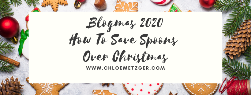 Blogmas 2020 - How To Save Spoons Over Christmas