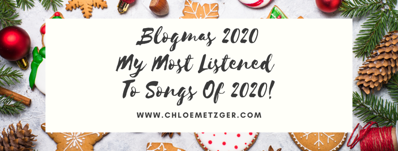 Blogmas 2020 My Most Listened To Songs Of 2020!
