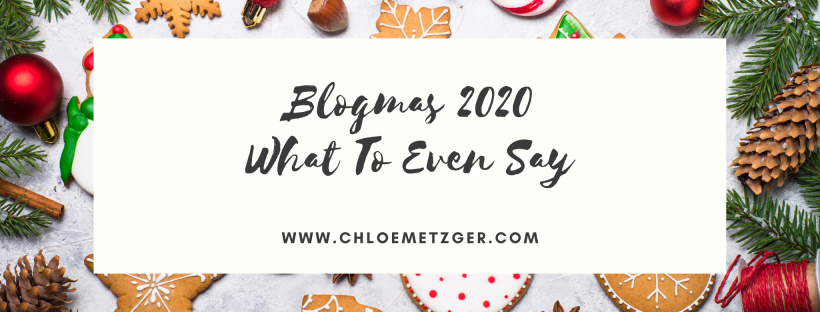 Blogmas 2020 - What To Even Say