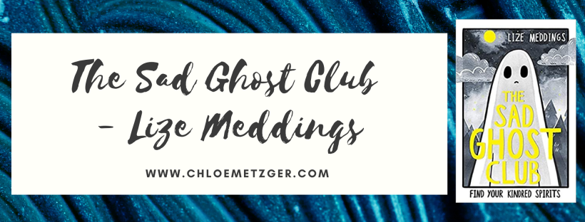 Blog Tour: The Sad Ghost Club - Lize Meddings